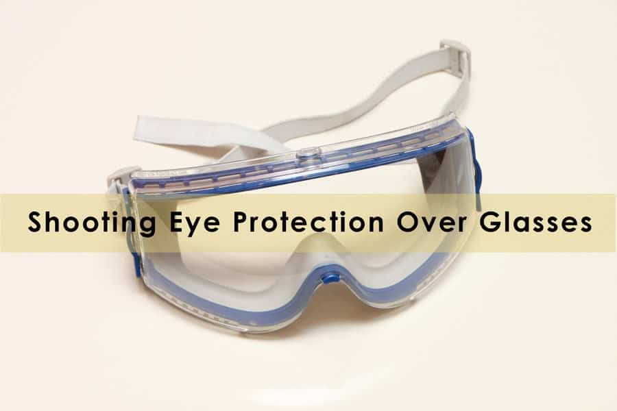 Shooting Eye Protection Over Glasses