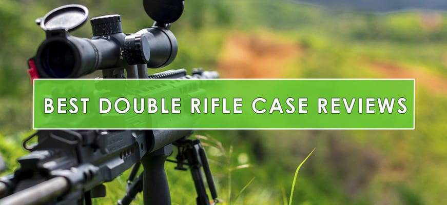 Best Double Rifle Case Reviews
