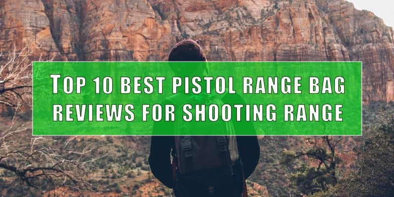 Best Pistol Range Bag Reviews
